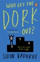 Who Let the Dork Out? price comparison at Flipkart, Amazon, Crossword, Uread, Bookadda, Landmark, Homeshop18
