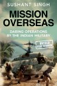 Mission Overseas : Daring Operations by the Indian Military - Untold True Stories price comparison at Flipkart, Amazon, Crossword, Uread, Bookadda, Landmark, Homeshop18