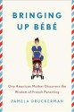 Bringing Up Bebe: One American Mother Discovers the Wisdom of French Parenting price comparison at Flipkart, Amazon, Crossword, Uread, Bookadda, Landmark, Homeshop18