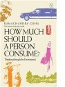 How Much Should A Person Consume? : Thinking Through The Environment price comparison at Flipkart, Amazon, Crossword, Uread, Bookadda, Landmark, Homeshop18
