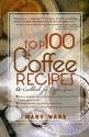 Top 100 Coffee Recipes: A Cookbook for Coffee Lovers price comparison at Flipkart, Amazon, Crossword, Uread, Bookadda, Landmark, Homeshop18