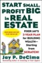 Start Small, Profit Big in Real Estate : Fixer Jay's 2-Year Plan for Building Wealth - Starting from Scratch! price comparison at Flipkart, Amazon, Crossword, Uread, Bookadda, Landmark, Homeshop18