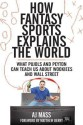 How Fantasy Sports Explains the World: What Pujols and Peyton Can Teach Us about Wookiees and Wall Street price comparison at Flipkart, Amazon, Crossword, Uread, Bookadda, Landmark, Homeshop18