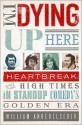 I'm Dying Up Here: Heartbreak and High Times in Stand-Up Comedy's Golden Era price comparison at Flipkart, Amazon, Crossword, Uread, Bookadda, Landmark, Homeshop18