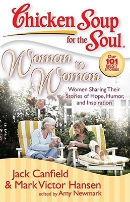Chicken Soup for the Soul: Woman to Woman: Women Sharing Their Stories of Hope, Humor, and Inspiration (Chicken Soup for the Soul (Quality Paper))