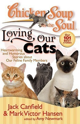 Chicken Soup for the Soul: Loving Our Cats: Heartwarming and Humorous Stories about Our Feline Family Members (Chicken Soup for the Soul (Chicken Soup for the Soul))
