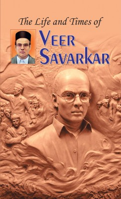 The Life and Times of Veer Savarkar