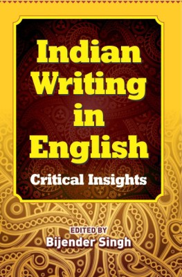 Indian Writing In English: Critical Insights