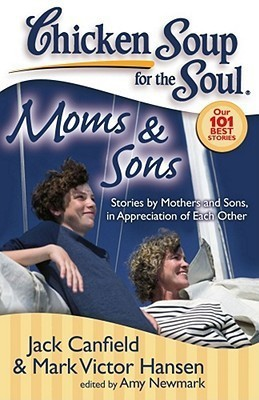 Chicken Soup for the Soul, Moms & Sons: Stories by Mothers and Sons, in Appreciation of Each Other( Series - Chicken Soup for the Soul; Our 101 Best Stories )
