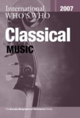 International Who's Who in Classical Music 2007 23 Rev ed Edition