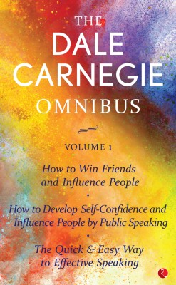 The Dale Carnegie Omnibus Volume 1 How to Win Friends and Influence People | Develop Self - Confidence, Improve Public Speaking | the Quick and Easy Way to Effective Speaking |