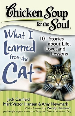 Chicken Soup for the Soul: What I Learned from the Cat: 101 Stories about Life, Love and Lessons (Chicken Soup for the Soul (Chicken Soup for the Soul))