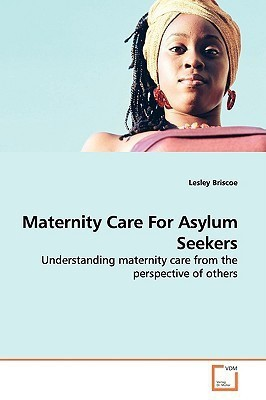 Maternity Care For Asylum Seekers: Understanding maternity care from the perspective of others