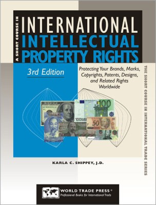 International Intellectual Property Rights Protecting Your Brands, Marks, Copyrights, Patents, Designs and Related Rights Worldwide