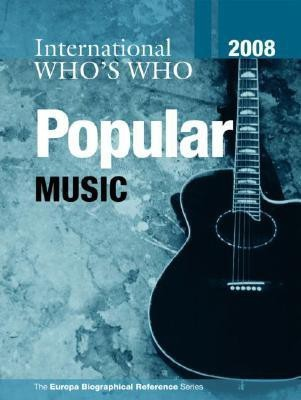International Who's Who in Popular Music 2008( Series - International Who's Who in Popular Music )