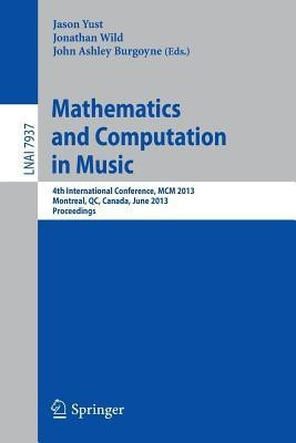 Mathematics and Computation in Music: 4th International Conference, MCM 2013, Montreal, Canada, June 12-14, 2013, Proceedings