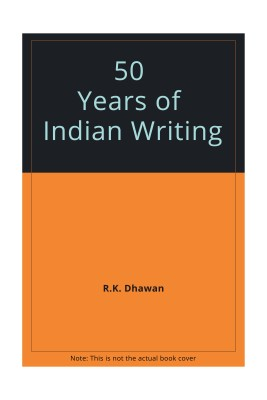 50 years of Indian writing: A commemorative volume highlighting the achievement of post-independence Indian writing in English and literature in translation 01 Edition