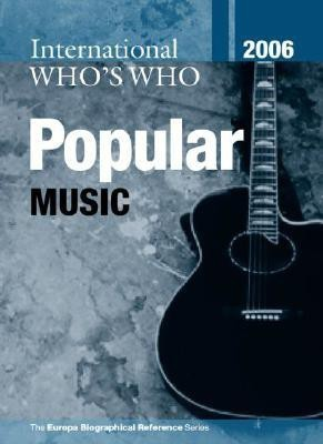 International Who's Who in Popular Music 2006 (Europa International Who's Who in Popular Music)