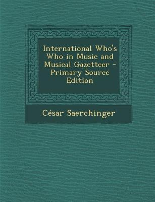 International Who's Who in Music and Musical Gazetteer - Primary Source Edition
