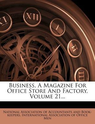 Business, a Magazine for Office Store and Factory, Volume 21...