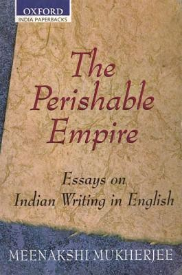 The Perishable Empire : Essays on Indian Writing in English New edition Edition