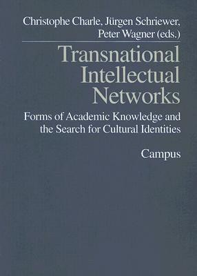 Transnational Intellectual Networks: Forms of Academic Knowledge and the Search for Cultural Identities