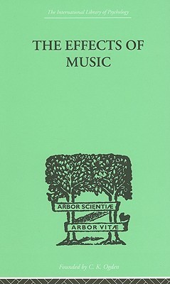 The Effects of Music: A Series of Essays (International Library of Psychology)