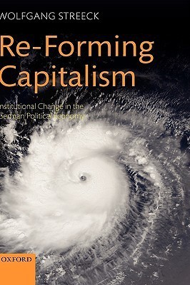 Re-Forming Capitalism: Institutional Change in the German Political Economy (Academic Books) Edition