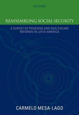 Reassembling Social Security: A Survey of Pensions and Health Care Reforms in Latin America (Academic Books) Edition