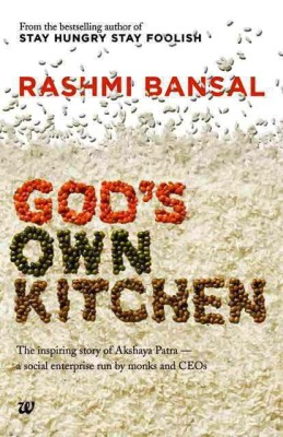 God's Own Kitchen : The Inspiring Story Of Akshaya Patra - A Social Enterprise Run By Monks And Ceo?