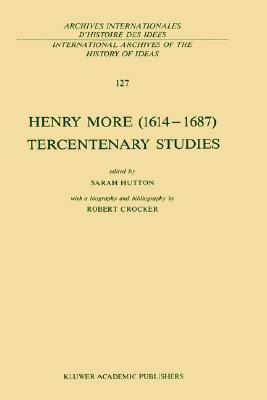 Henry More (1614 1687) Tercentenary Studies: With a Biography and Bibliography by Robert Crocker