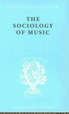 The Sociology of Music (International Library of Sociology)