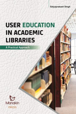 User Education In Academic Libraries : A Practical Approach