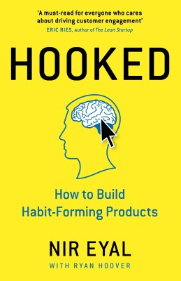 Hooked : How to Build Habit-Forming Prod