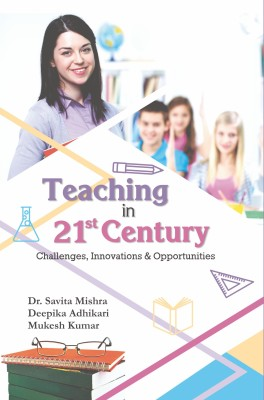 Teaching in 21st Century: Challenges, Innovations & Opportunities