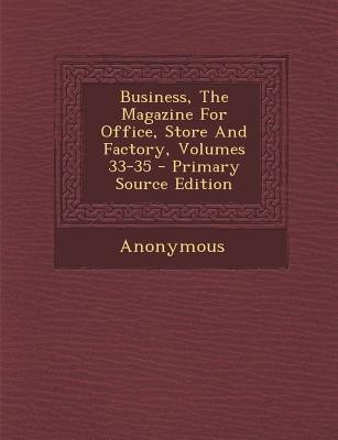 Business, the Magazine for Office, Store and Factory, Volumes 33-35 - Primary Source Edition