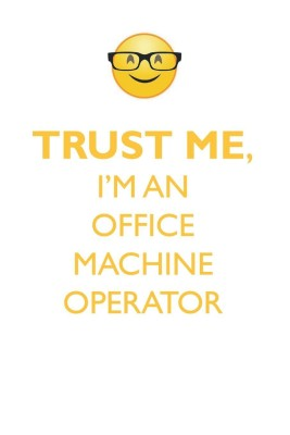 Trust Me, I'm an Office Machine Operator Affirmations Workbook Positive Affirmations Workbook. Includes