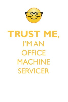 Trust Me, I'm an Office Machine Servicer Affirmations Workbook Positive Affirmations Workbook. Includes
