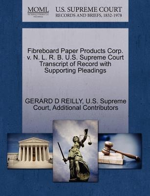 Fibreboard Paper Products Corp. V. N. L. R. B. U.S. Supreme Court Transcript of Record with Supporting Pleadings