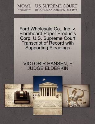 Ford Wholesale Co., Inc. V. Fibreboard Paper Products Corp. U.S. Supreme Court Transcript of Record with Supporting Pleadings