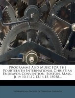 Programme and Music for the Fourteenth International Christian Endeavor Convention, Boston, Mass., July 10,11,12,13,14,15, 18958...