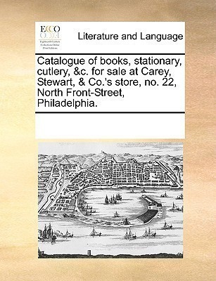 Catalogue of Books, Stationary, Cutlery, &c. for Sale at Carey, Stewart, & Co.'s Store, No. 22, North Front-Street, Philadelphia.