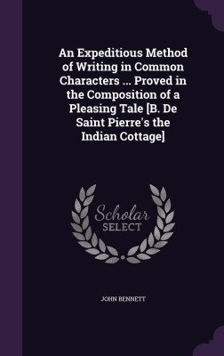 An Expeditious Method of Writing in Common Characters ... Proved in the Composition of a Pleasing Tale [B. de Saint Pierre's the Indian Cottage]