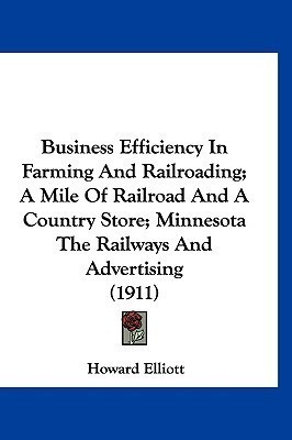 Business Efficiency in Farming and Railroading; A Mile of Railroad and a Country Store; Minnesota the Railways and Advertising (1911)