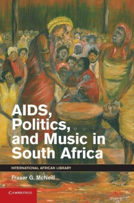 The International African Library: AIDS, Politics, and Music in South Africa Series Number 42