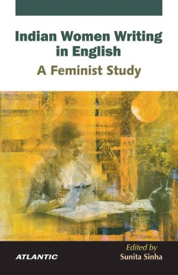 Indian Women Writing in English a Feminist Study