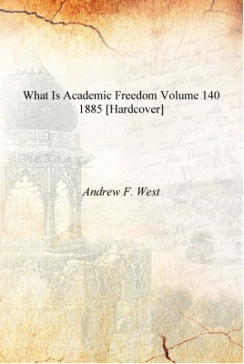 What Is Academic Freedom Volume 140 1885 [Hardcover]